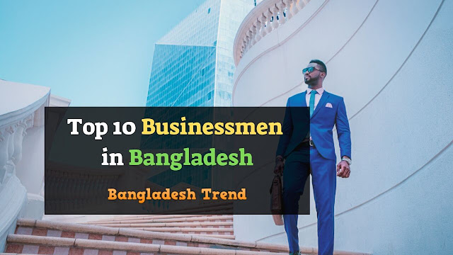Top 10 Businessmen in Bangladesh