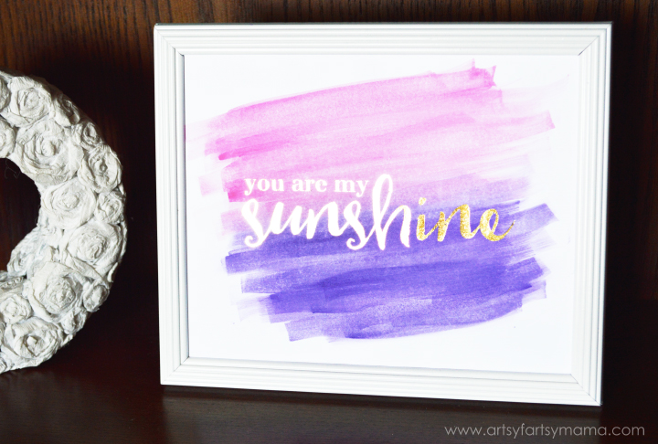 "Make your own Foil Watercolor ""You Are My Sunshine"" Print at artsyfartsymama.com"