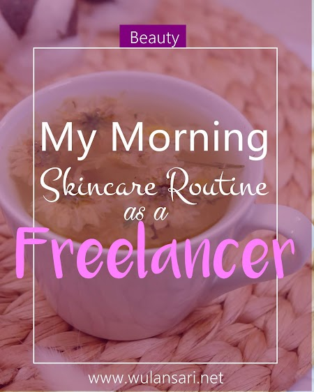 My Morning Skincare Routine as a Freelancer
