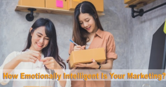 How Emotionally Intelligent Is Your Marketing?