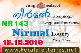 """KeralaLotteries.net, """"kerala lottery result 18 10 2019 nirmal nr 143"""", nirmal today result : 18-10-2019 nirmal lottery nr-143, kerala lottery result 18-10-2019, nirmal lottery results, kerala lottery result today nirmal, nirmal lottery result, kerala lottery result nirmal today, kerala lottery nirmal today result, nirmal kerala lottery result, nirmal lottery nr.143 results 18-10-2019, nirmal lottery nr 143, live nirmal lottery nr-143, nirmal lottery, kerala lottery today result nirmal, nirmal lottery (nr-143) 18/10/2019, today nirmal lottery result, nirmal lottery today result, nirmal lottery results today, today kerala lottery result nirmal, kerala lottery results today nirmal 18 10 19, nirmal lottery today, today lottery result nirmal 18-10-19, nirmal lottery result today 18.10.2019, nirmal lottery today, today lottery result nirmal 18-10-19, nirmal lottery result today 18.10.2019, kerala lottery result live, kerala lottery bumper result, kerala lottery result yesterday, kerala lottery result today, kerala online lottery results, kerala lottery draw, kerala lottery results, kerala state lottery today, kerala lottare, kerala lottery result, lottery today, kerala lottery today draw result, kerala lottery online purchase, kerala lottery, kl result,  yesterday lottery results, lotteries results, keralalotteries, kerala lottery, keralalotteryresult, kerala lottery result, kerala lottery result live, kerala lottery today, kerala lottery result today, kerala lottery results today, today kerala lottery result, kerala lottery ticket pictures, kerala samsthana bhagyakuri"""