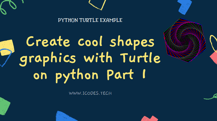 Python Turtle : Create cool shapes graphics with Turtle on python