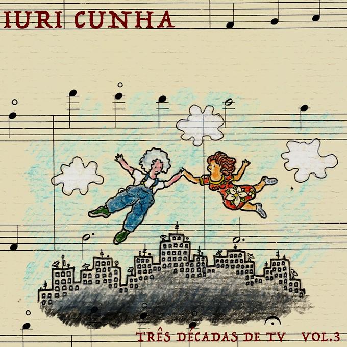 Iuri Cunha: Três Décadas de TV (Vol. III: 2010 - 2020)