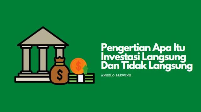 Pengertian Apa Itu Investasi Langsung Dan Tidak Langsung