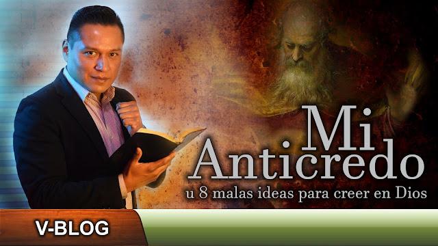 Mi anticredo: 8 malas ideas para creer en Dios.