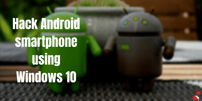 How to Hack Android Smartphone using Windows 10