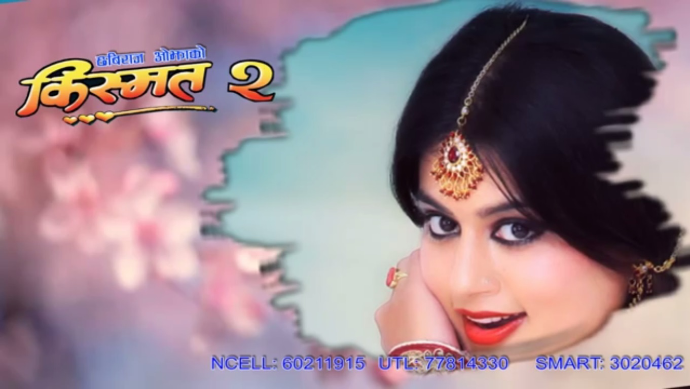 nepali film song kismat 2