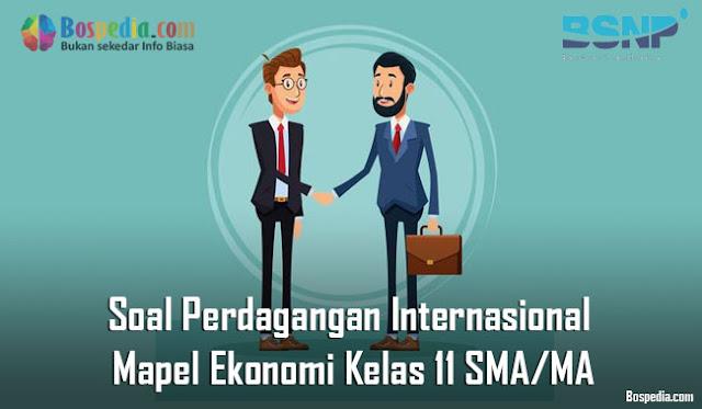 Soal Perdagangan Internasional Mapel Ekonomi Kelas 11 SMA/MA