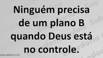 Ninguém precisa de um plano B quando Deus está no controle.