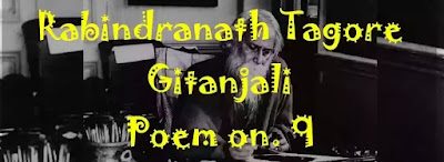 Rabindranath Tagore's poem Gitanjali song no.9