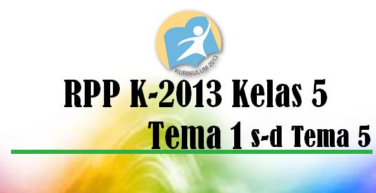 RPP K13 Revisi Terbaru Kelas 5 Tema 1 Sampai Tema 5 Lengkap