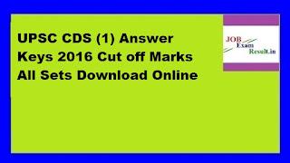 UPSC CDS (1) Answer Keys 2016 Cut off Marks All Sets Download Online