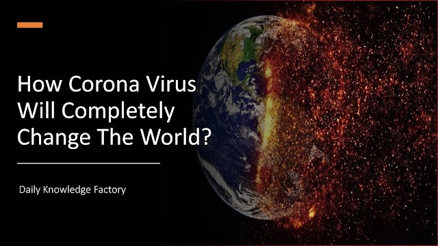How Corona Virus Will Completely Change The World?