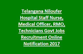 Telangana Niloufer Hospital Staff Nurse, Medical Officer, RMO, Technicians Govt Jobs Recruitment Online Notification 2017