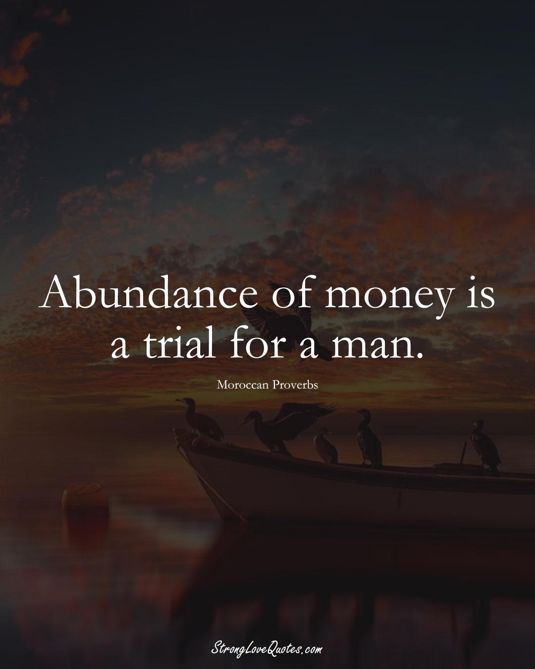 Abundance of money is a trial for a man. (Moroccan Sayings);  #AfricanSayings