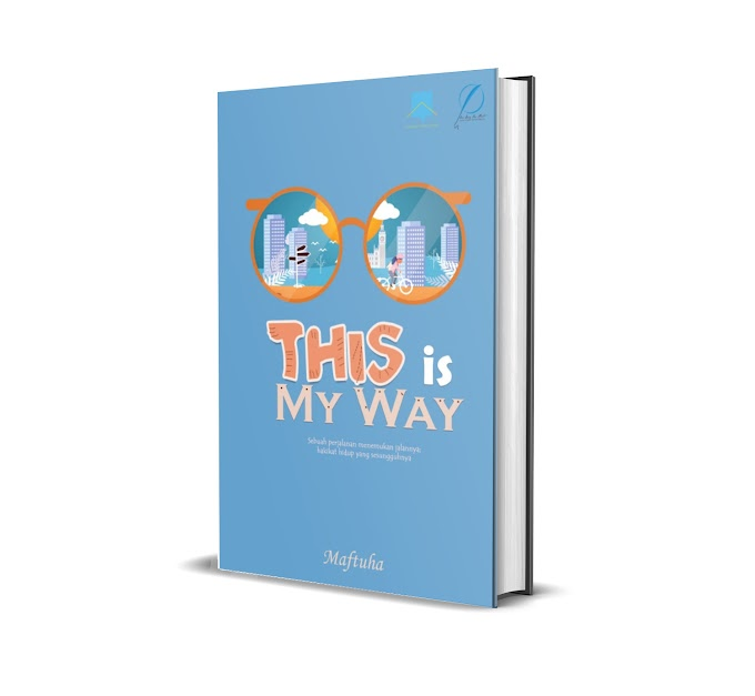 THIS IS MY WAY (Sebuah Perjalanan Menemukan Hakikat Hidup Yang Sesungguhnya) - MAFTUHA {Jihan Mawaddah}