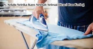 Selalu Setrika Kaos Setelah Selesai Dicuci Dan Kering agar kaos dengan sablonan kamu awet