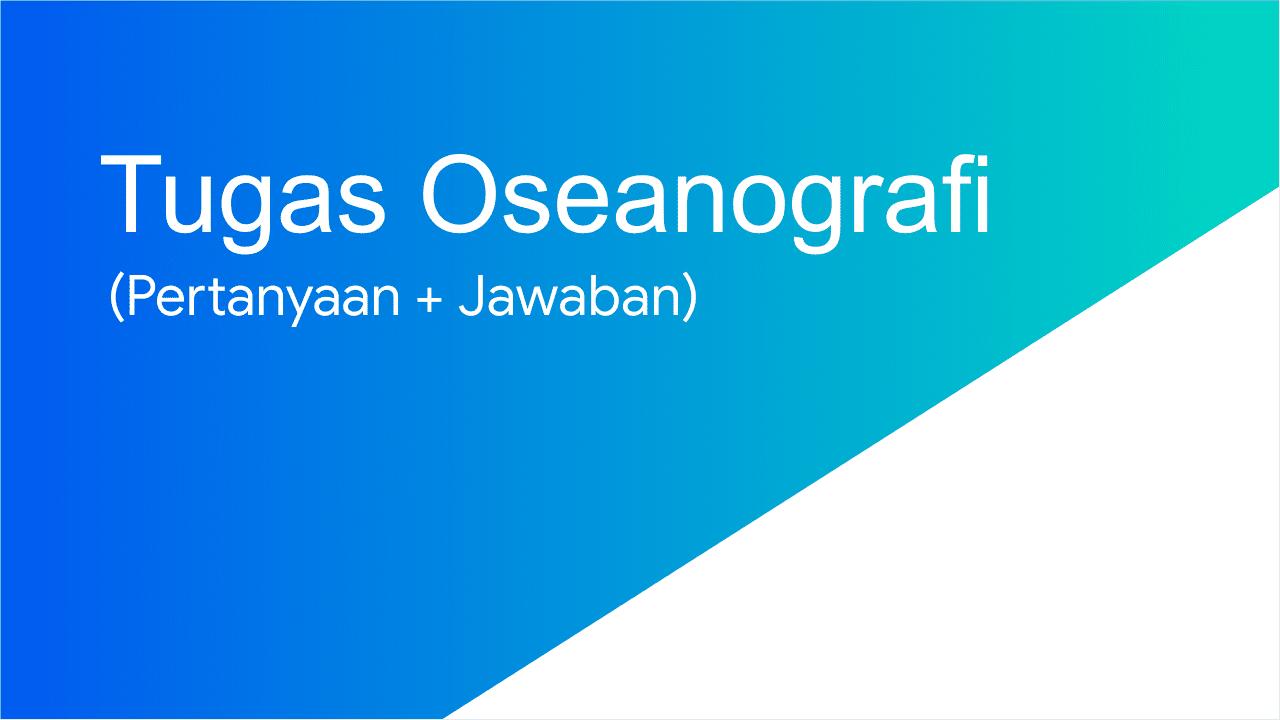 Kumpulan pertanyaan dan jawaban tugas perkuliahan oseanografi