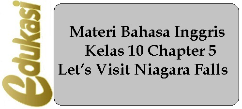 Materi Bahasa Inggris Kelas 10 Chapter 5 - Let's Visit Niagara Falls