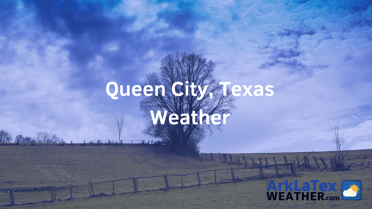 Queen City, Texas, Weather Forecast, Cass County, Queen City weather, CassNews.com, ArkLaTexWeather.com