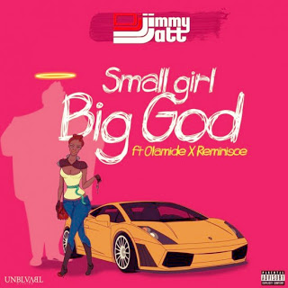 [DOWNLOAD MP3] DJ Jimmy Jatt - Small Girl Big God ft. Olamide & Reminisce