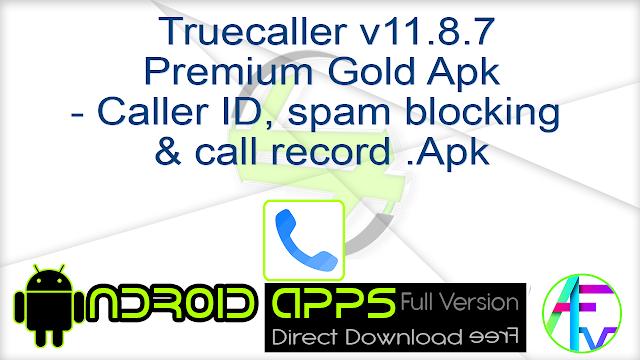 Truecaller v11.8.7 Premium Gold Apk – Caller ID, spam blocking & call record .Apk