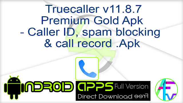 Truecaller v11.8.7 Premium Gold Apk – Caller ID, spam blocking & call record .Apk