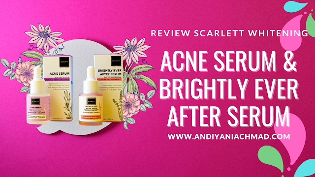 Review Scarlett Whitening Acne Serum & Scarlett Brightly Ever After Serum