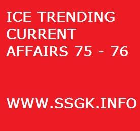 ICE TRENDING CURRENT AFFAIRS 75 - 76