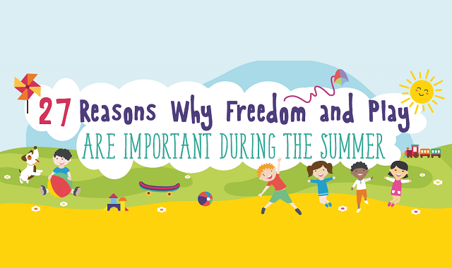 27 Reasons Why Freedom and Play Are Important During the Summer