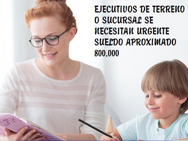 SE NECESITAN URGENTE EJECUTIVOS DE VENTAS TERRENO O SUCURSAL 800.000