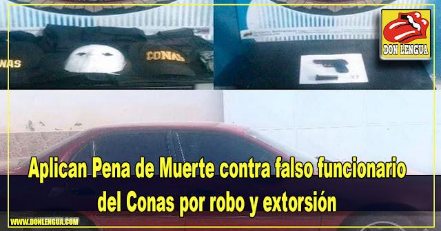 Aplican Pena de Muerte contra falso funcionario del Conas por robo y extorsión