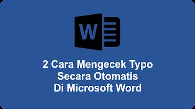 2 Cara Mengecek Typo Secara Otomatis Di Microsoft Word