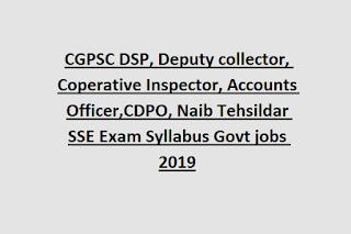CGPSC DSP, Deputy collector, Coperative Inspector, Accounts Officer,CDPO, Naib Tehsildar SSE Exam Syllabus Govt jobs 2019