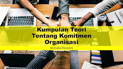 Kumpulan Teori Tentang Komitmen Organisasi