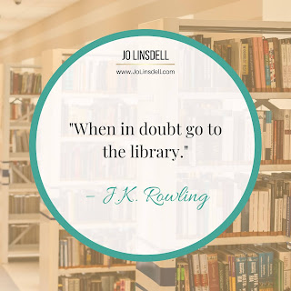 """When in doubt go to the library."" – J.K. Rowling"