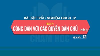 Bài tập trắc nghiệm GDCD 12 Bài 7: Công dân với các quyền dân chủ (phần 5)