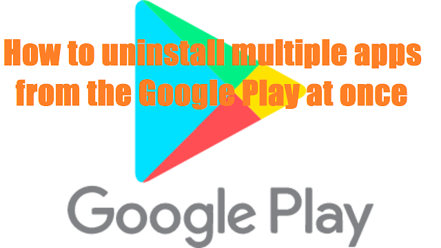 How to uninstall multiple apps from the Google Play at once