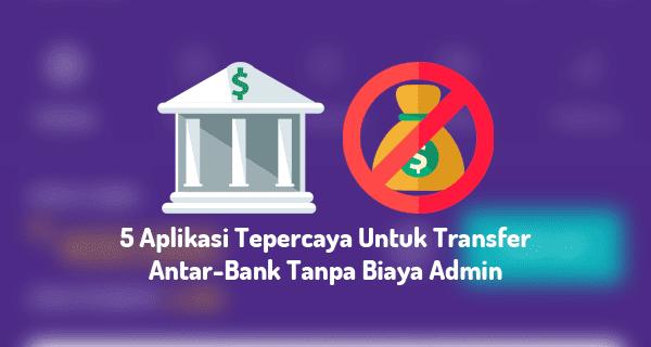 Transfer uang antar-bank tanpa biaya administrasi