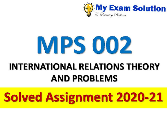MPS 002 INTERNATIONAL RELATIONS THEORY AND PROBLEMS  Solved Assignment 2020-21