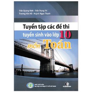 Tuyển Tập Các Đề Thi Tuyển Sinh Vào Lớp 10 - Môn Toán (Tái Bản) ebook PDF-EPUB-AWZ3-PRC-MOBI