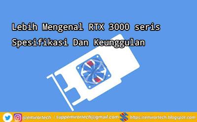 Lebih Mengenal RTX 3000 seris Spesifikasi Dan Keunggulan