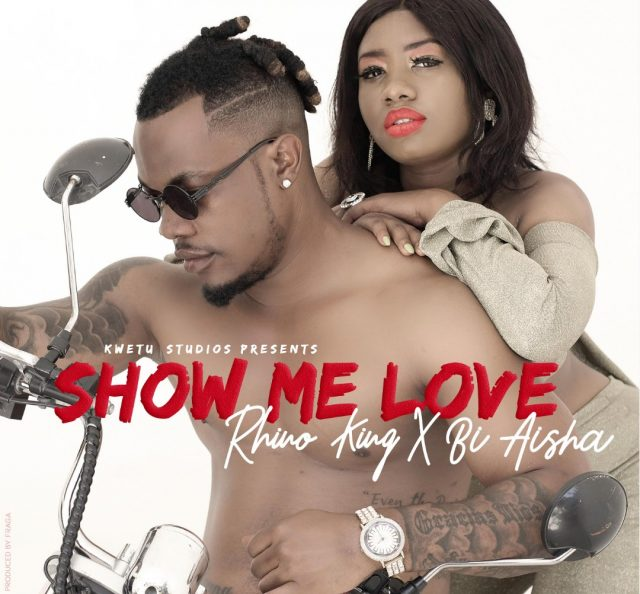 Audio | Rhino King X Bi Aisha - Show Me Love | Download