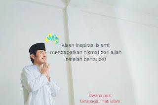 Kisah inspirasi islami: mendapatkan nikmat dari allah setelah bertaubat