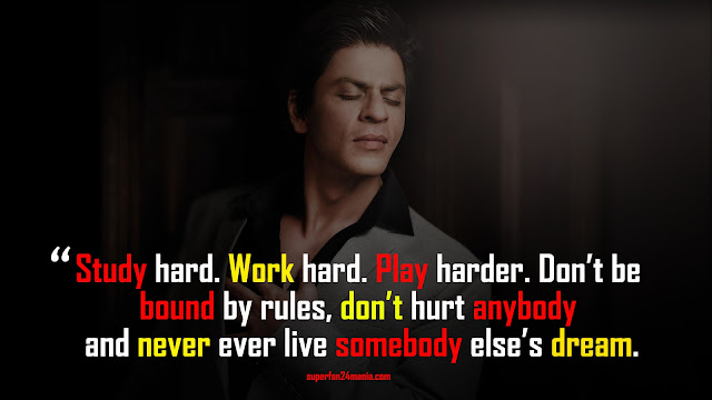 Study hard. Work hard. Play harder. Don't be bound by rules, don't hurt anybody and never ever live somebody else's dream.