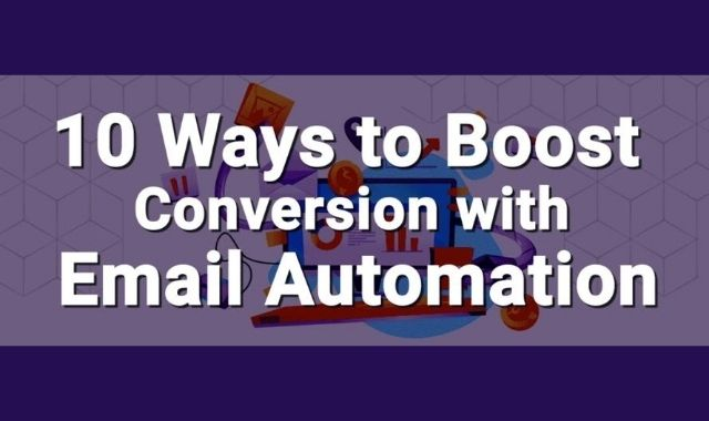 How to Boost Conversion Using E-mail Automation in 10 Ways