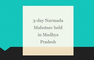 3-day Narmada Mahotsav held in Madhya Pradesh from 31 Jan to 2 Feb