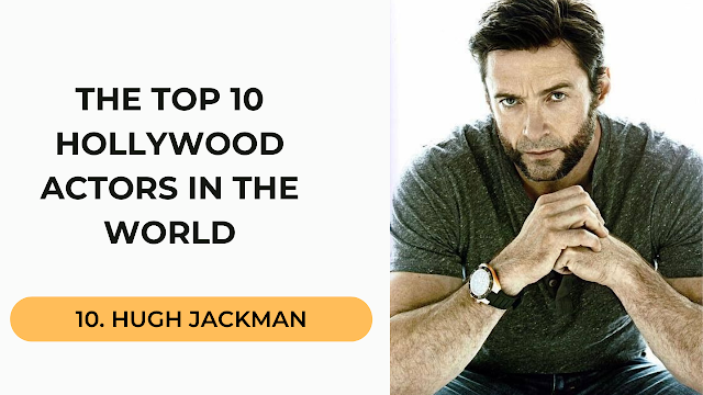 Hugh jackman Top 10 Hollywood Actors in the World