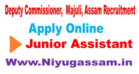 Deputy Commissioner,  Majuli, Assam Recruitment