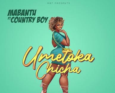 Mabantu Ft Country boy - Umetoka Chicha | Mp3 Download [New Song]